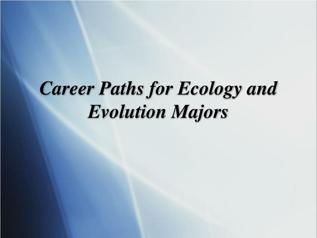 career paths for ecology and evolution majors l.