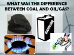 what was the difference between coal and oil gas