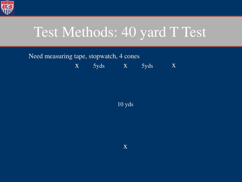 Test Methods: 40 yard T Test