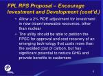 fpl rps proposal encourage investment and development cont d