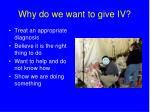why do we want to give iv