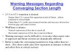 warning messages regarding converging section length