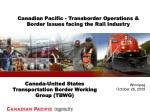canadian pacific transborder operations border issues facing the rail industry
