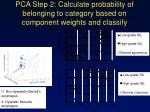 pca step 2 calculate probability of belonging to category based on component weights and classify
