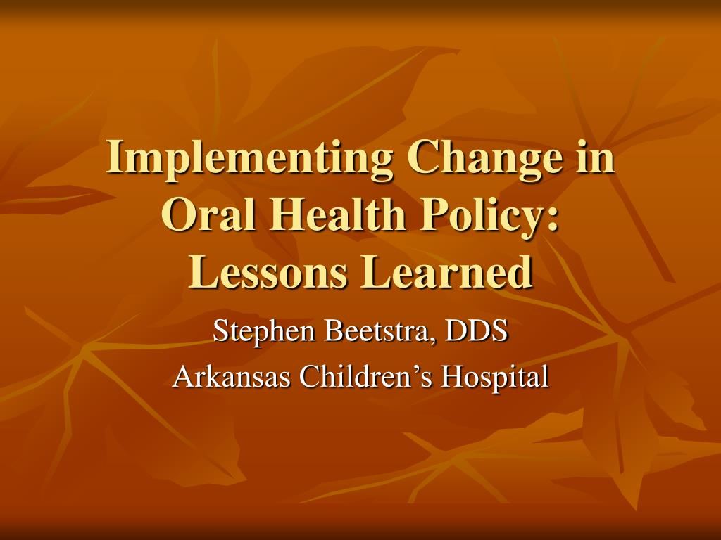 implementing change in oral health policy lessons learned l.