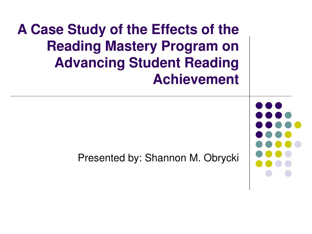 a case study of the effects of the reading mastery program on advancing student reading achievement l.