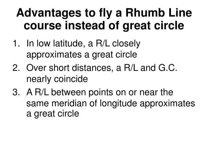 Advantages to fly a rhumb line course instead of great circle