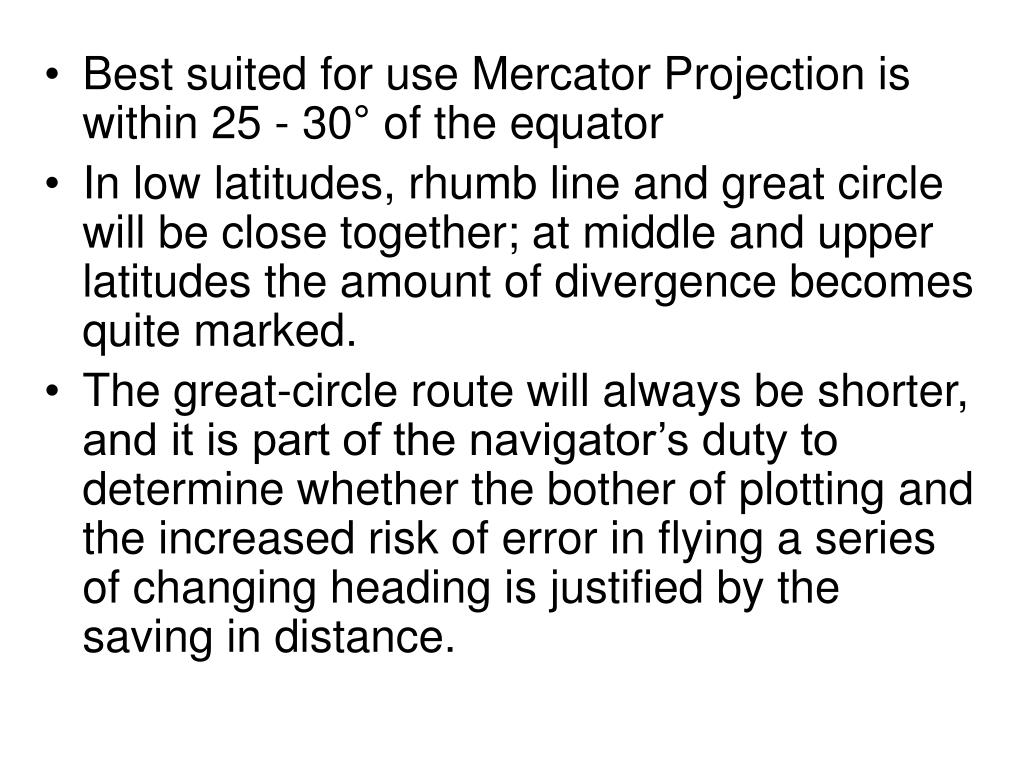 Best suited for use Mercator Projection is within 25 - 30
