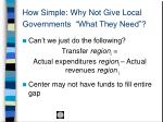 how simple why not give local governments what they need