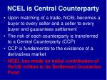 ncel is central counterparty