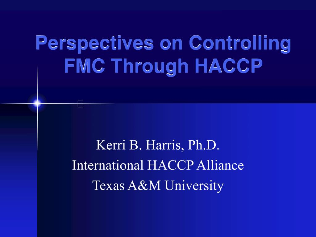 perspectives on controlling fmc through haccp l.