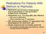 medications for patients with delirium or psychosis103