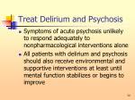 treat delirium and psychosis72
