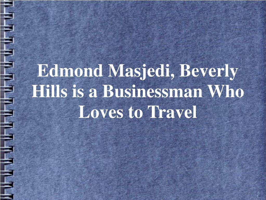edmond masjedi beverly hills is a businessman who loves to travel l.