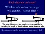 pitch depends on length which trombone has the longer wavelength higher pitch a b