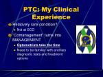 ptc my clinical experience