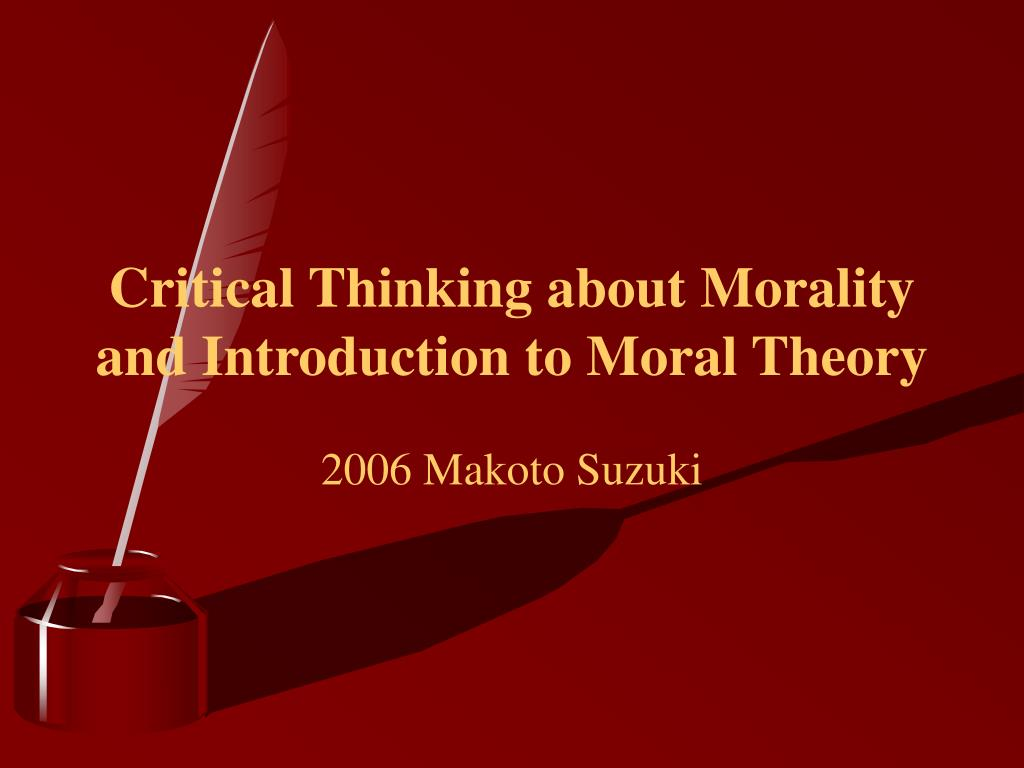 critical thinking about morality and introduction to moral theory l.