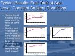 typical results fuel tank at sea level constant ambient conditions