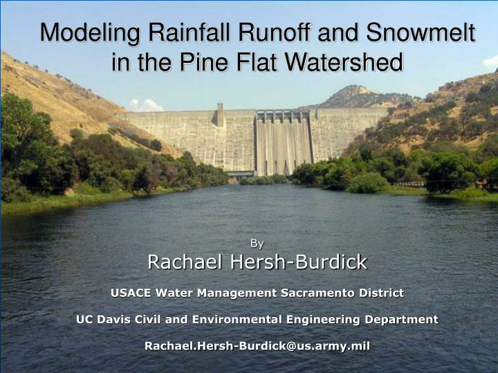modeling rainfall runoff and snowmelt in the pine flat watershed n.