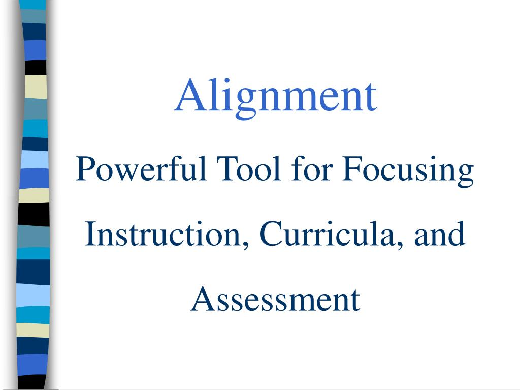 alignment powerful tool for focusing instruction curricula and assessment