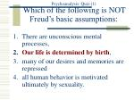 psychoanalysis quiz 1 which of the following is not freud s basic assumptions6