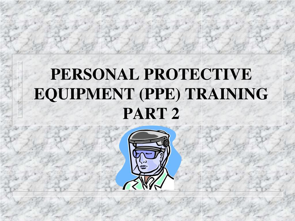 personal protective equipment ppe training part 2 l.