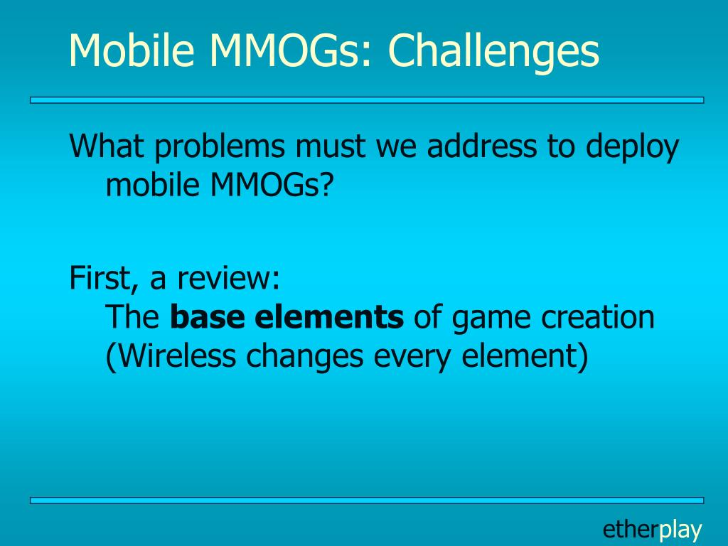 Mobile MMOGs: Challenges