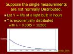 suppose the single measurements are not normally distributed