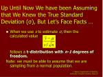 up until now we have been assuming that we knew the true standard deviation but let s face facts