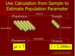 use calculation from sample to estimate population parameter3