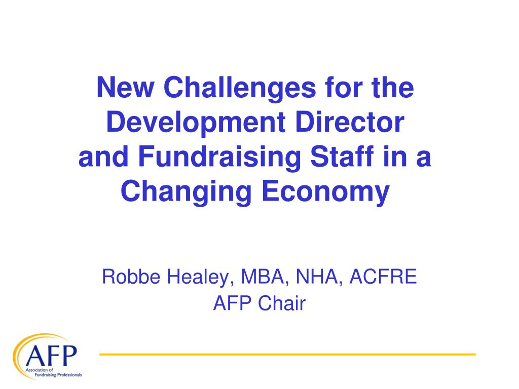 new challenges for the development director and fundraising staff in a changing economy l.