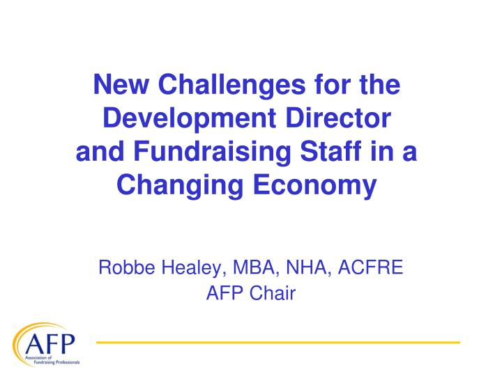 new challenges for the development director and fundraising staff in a changing economy n.