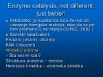 enzyme catalysis not different just better