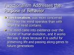 functionalism addresses the purpose of behavior