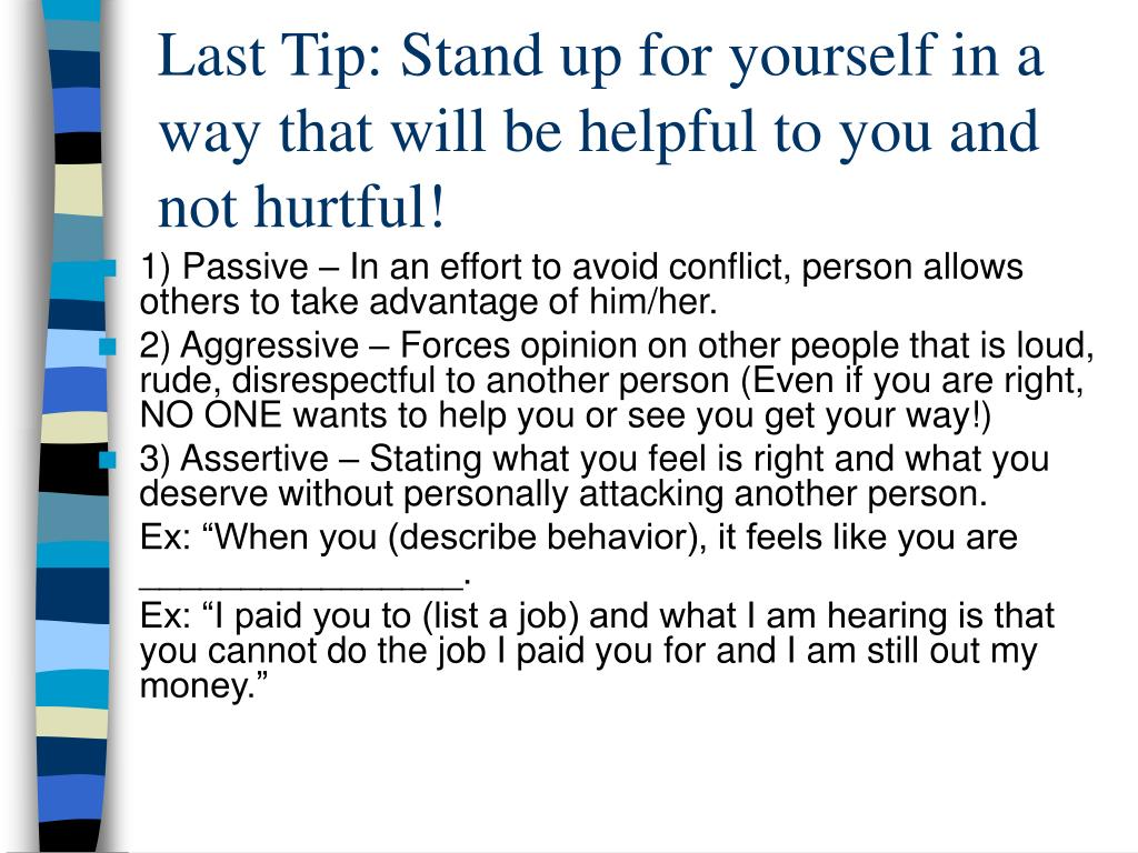Last Tip: Stand up for yourself in a way that will be helpful to you and not hurtful!