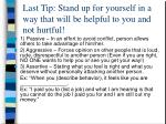 last tip stand up for yourself in a way that will be helpful to you and not hurtful