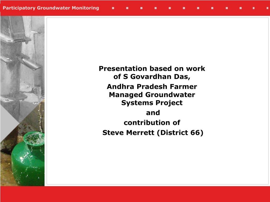 Presentation based on work of S Govardhan Das,