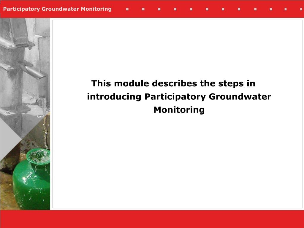 This module describes the steps in introducing Participatory Groundwater Monitoring