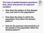 the triad of epidemiological questions time place and person as exposure variables