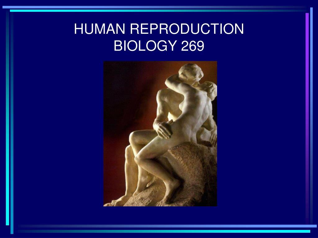human reproduction biology 269 l.