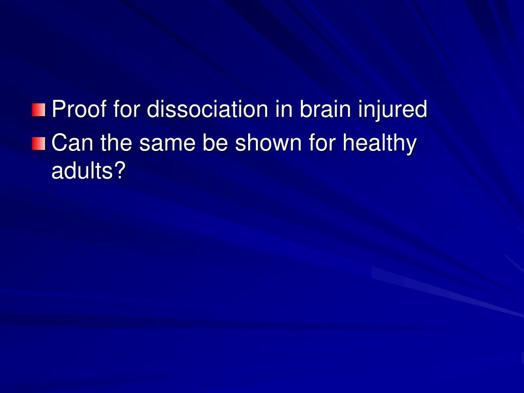 Proof for dissociation in brain injured