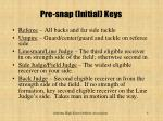 pre snap initial keys