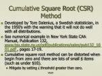 cumulative square root csr method