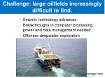 challenge large oilfields increasingly difficult to find