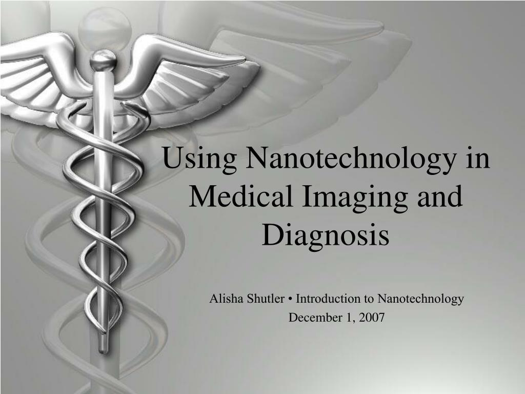 using nanotechnology in medical imaging and diagnosis l.