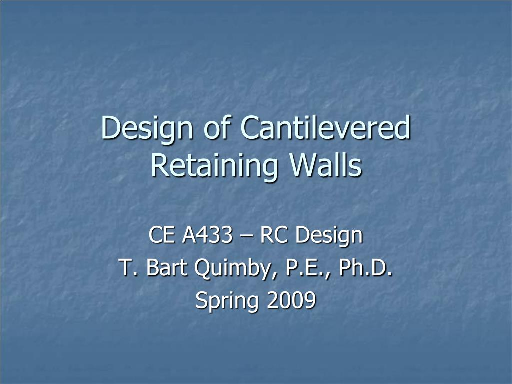 design of cantilevered retaining walls l.