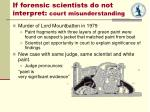 if forensic scientists do not interpret court misunderstanding