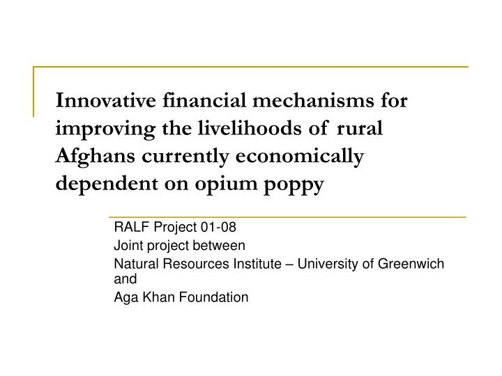 Innovative financial mechanisms for improving the livelihoods of rural Afghans currently economicall...