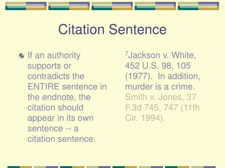 If an authority supports or contradicts the ENTIRE sentence in the endnote, the citation should appear in its own sentence -- a citation sentence.