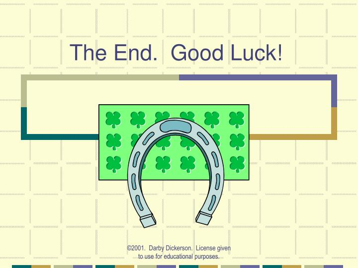 The End.  Good Luck!